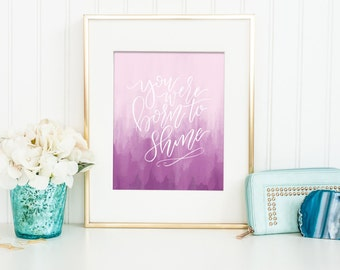 You Were Born to Shine. Office Decor. Desk Accessories. Gallery Wall. Calligraphy Print. Wall Decor. Calligraphy Font. Baby Room. Girl Boss.
