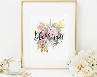 Be A Blessing Printable Floral Quote Prints Inspirational Wall Art Positive Inspiration Floral Quotes Motivational Wall Art Christian Art