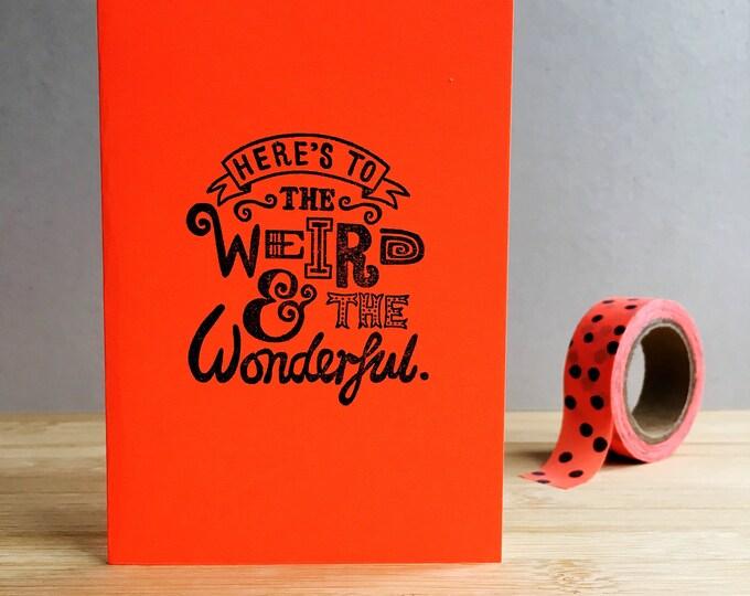 Here's to the weird and the wonderful eon orange hand printed mini greetings card