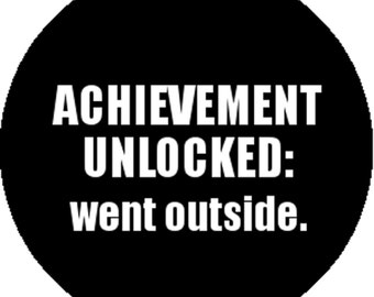 New Funny Comedy Black Handmade 1 Inch 25mm Badge Button Pin Achievement Unlocked Went Outside Sarcastic Emo Otaku Geek Nerd