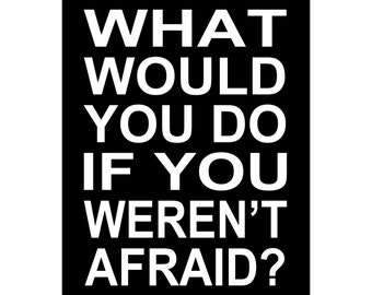 What Would You Do If You Weren't Afraid - Available Sizes (8x10) (11x14) (16x20) (18x24) (20x24) (24x30)