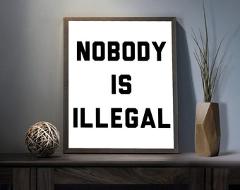 Nobody Is Illegal Digital Art Print - Inspirational Refugees Welcome Wall Art, Motivational Human Rights, Printable Stop Racism Typography