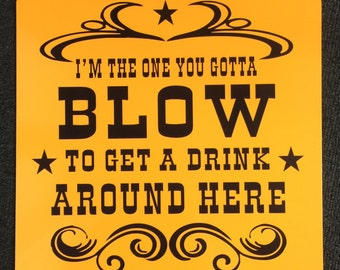 I'm The One You Gotta Blow to Get a Drink Around Here 12 inch by 12 inch Metal Sign.  Man cave, Bar, Garage, Dad