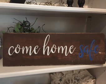 Come Home Safe|Police Officer|Law Enforcement|Fireman| Painted Sign