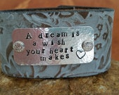 Hand Stamped Leather Cuff, A dream is a wish your heart makes