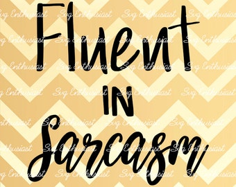 Fluent in Sarcasm, SVG cutting file, Sarcasm Svg, Sarcastic Svg, PNG, EPS, Dxf, Cut Files, Clip Art, Print, Sayings, quotes