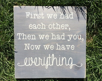 First we had each other, then we had you, now we have everything | Nursery decor | wooden sign | nursery sign | baby | wall decor | rustic |