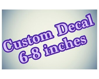 CUSTOM DECAL 6-8 inches
