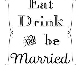 Printable Wedding Sign, Eat Drink and be Married, Instant Download, 3 sizes, Transparent Background, PNG