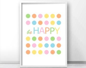 Be Happy Print,  Kids Wall Art Print,  Playroom Wall Art, Kids Wall Decor,  Printable Nursery Quote,  Pastel Nursery Art, Nursery Wall Print