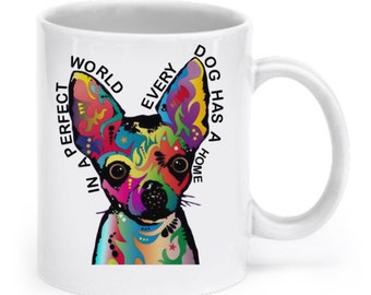 Chihuahua mug - In a perfect world, every dog has a home
