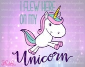 I Flew Here On My Unicorn Vinyl Shirt or Mug Decal Cutting File / Clipart in Svg, Eps, Dxf, and Jpeg for Cricut and Silhouette Software