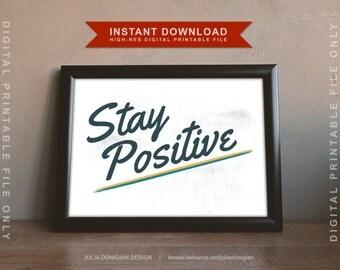 PRINTABLE WALL ART You Print - Stay Positive Poster, Stay Positive Wall Art, Printable Art, Print Poster, Wall Print, Inspirational Quote