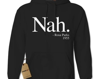 Hoodie Nah. Rosa Parks 1955 Hooded Jacket Sweatshirt Civil Rights Hoodie #1271