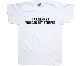 Taxidermy? You Can Get Stuffed! Mens T-Shirt TSHIRT SHIRT  T1109