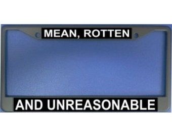Mean, Rotten And Unreasonable Photo License Frame - LPO1189
