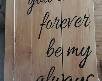 You Will Forever Be My Always Wood Painted Sign. Great wedding gift!