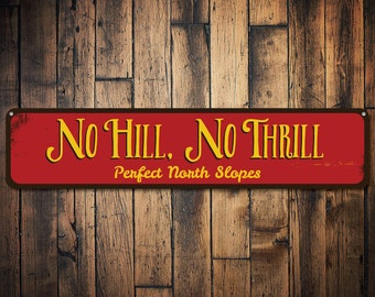 No Hill No Thrill Sign, Personalized Ski Slopes Sign, Custom Skiing Destination Sign, Metal Ski Lodge Decor - Quality Aluminum ENS1001561