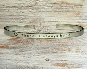 "Popular Jewelry Gifts - There is always hope - Cuff Bracelet Jewelry Hand Stamped 1/4"" Organic, Smooth Texture Copper Brass or Aluminum"