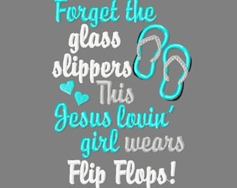 Buy 3 get 1 free! Forget the glass slippers This Jesus loving girl wears flip flops applique embroidery design