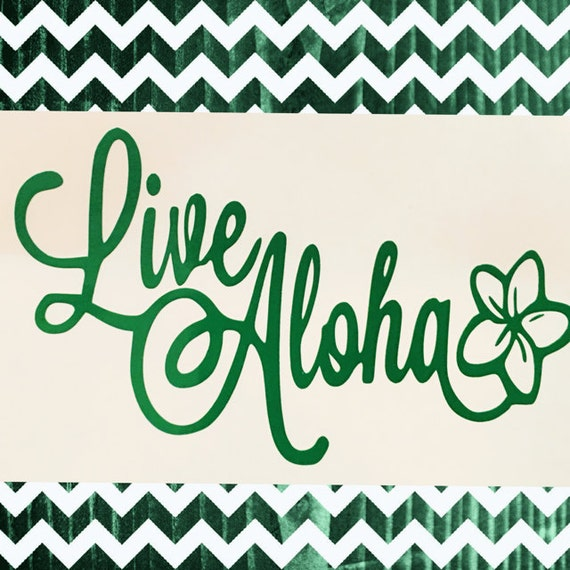 Live Aloha vinyl decal - Available in ALL colors/sizes!