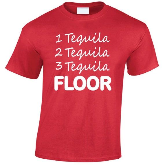 1 Tequila 2 Tequila 3 Tequila FLOOR. Drinking Spring Break Stag Hen Batchelor Party Fun Unisex Tee for Men & Women. Present or Gift