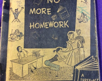 "1952 ""No More Homework."" A Three Act Comedy."