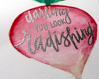 Darling you look Radishing - Original Hand-painted and Hand-lettered Artwork