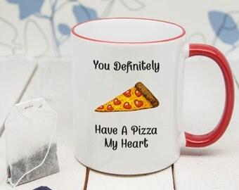 You've Definitely Got a Pizza My Heart - Funny Pun - Romantic Mug - Valentine's Day Gift - Coffee Mug - Tea Cup - Lovers Mug