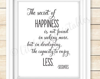 The Secret of Happiness is not found in seeking more, printable quote, instant download, Socrates quote, minimalist philosophy