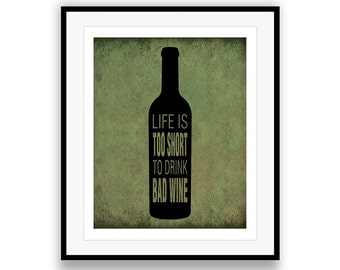 Life is too Short to Drink Bad Wine - Humorous Wine Sign, wine quote, wine drinking, kitchen print, wine bottle, rustic design, custom color