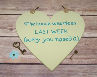The House Was Clean Last Week,  Sorry You Missed It, Wooden Sign, Welcome Sign,  Handmade Plaques,  Home Decor,  wall Sign,  Funny Gift.