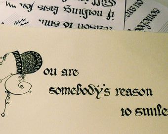 You are somebody's reason to smile. - Handwritten Calligraphy