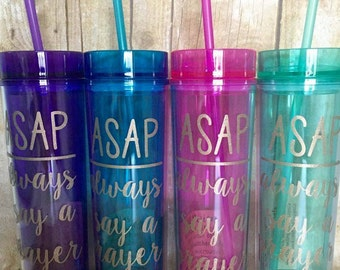 ASAP, Always Say A Prayer, Skinny Tumbler, 16 oz. Acrylic, BPA Free, Personalized Cup