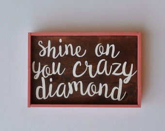 Shine on you crazy diamond  wood sign - coral