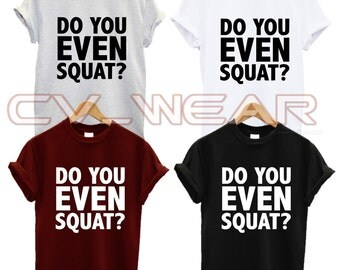 do you even squat t shirt no pain no gain gym fitness squat weights health drop it like a squat gains fashion swag dope unisex