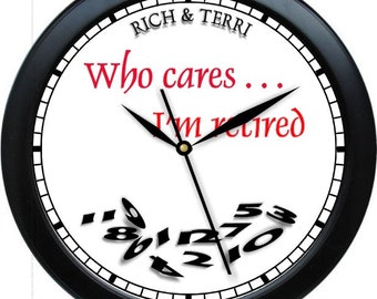 Who Cares I'm Retired  10.75 Wall Clock Retiree Retirement Gift Can Be Personalized