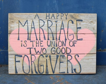 A Happy Marriage is the Union of Two Forgivers Wood Pallet Sign; Anniversary Gift; Wood Hearts