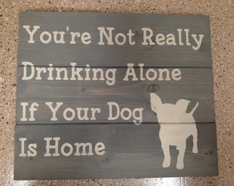 You're Not Really Drinking Alone Wood Sign