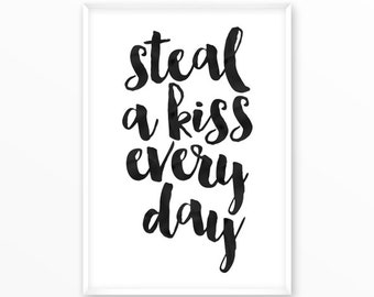 Steal a kiss Print, motivational, scandinavian Poster, Quotes, printable, Typography, Poster, Inspirational Home Decor, wall art, gift