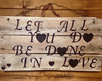 1 Corinthians 16:14  Let All You Do Be Done In Love  Rustic/Primitive Plaque