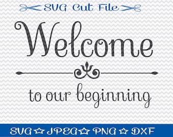 Welcome to Our Beginning SVG File / SVG Cut File for Silhouette / Wedding Sign svg / Wedding svg / Engagement svg / Bridal svg