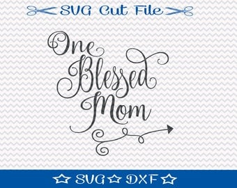 One Blessed Mom SVG File / SVG Cut File for Silhouette / Mom File / Mother Svg