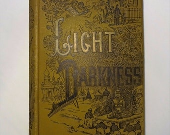 1892 LIGHT IN DARKNESS or Missions and Missionary Heroes by J.E. and A.H. Godbey, 300 Illustrations