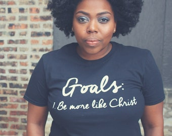 Goals: Be More Like Christ T-Shirt