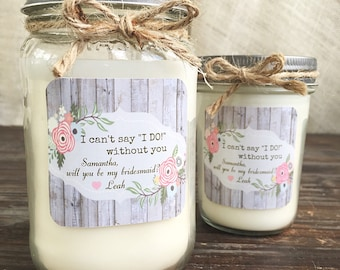 Will You Be My Bridesmaid Personalized Soy Candle   Can't Say I Do Without You   Will You Be My Maid of Honor   Bridesmaid Gift