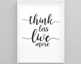 Think less live more, Quote print, Inspirational quote, Printable wall art, home decor prints