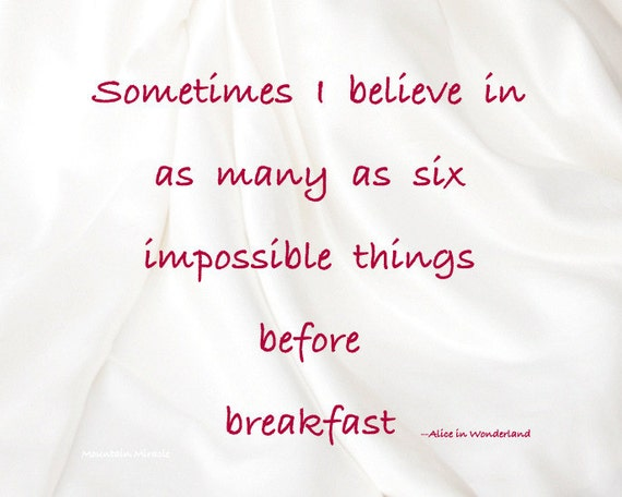 Believe Impossible Things Before Breakfast Quote: Original Photo With Alice In Wonderland Quote Sometimes