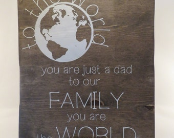 To The World You Are Just A Dad - Wood Sign - Fathers Day - Gift - Handmade