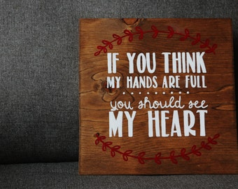 If you think my hands are full you should see my heart- hand painted sign